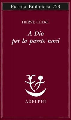 """""""A Dio per la parete nord"""" di Hervé Clerc: le vie impervie della Fede"""