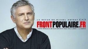 Perché Michel Onfray e la sua rivista, Front populaire, disturbano il pensiero unico…