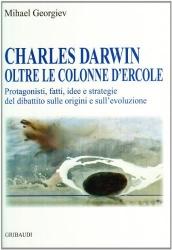 Charles Darwin, oltre le colonne d'Ercole. Il dibattito sulle origini della vita