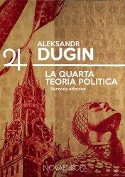 Spunti per comprendere la Quarta Teoria Politica di Aleksandr Gel'evic Dugin
