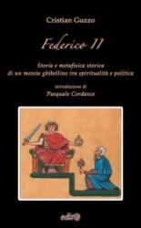 Federico II. Storia e metafisica storica di un messia ghibellino tra spiritualità e politica