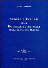 Azione e Impulsi delle Potenze Spirituali sulla Scena del Mondo - Libro