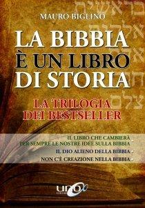 La Bibbia è un Libro di Storia - La Trilogia dei Bestseller Ed. Aggiornata - Libro