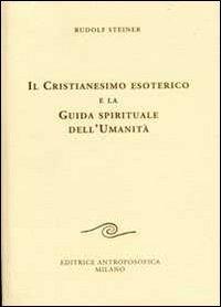 Cristianesimo esoterico e la Guida spirituale dell'Umanità - Libro