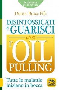 Disintossicati e Guarisci con l'Oil Pulling - Libro