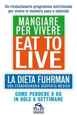Eat To Live - Mangiare Per Vivere - Ebook