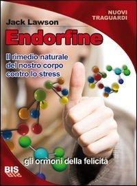 Endorfine. Il rimedio naturale del nostro corpo contro lo stress. - Libro