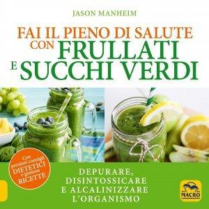 Fai il Pieno di Salute con Frullati e Succhi Verdi - Libro
