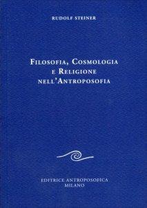 Filosofia, Cosmologia e Religione nell'Antroposofia - Libro