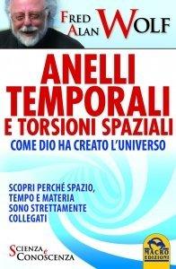 Anelli Temporali e Torsioni Spaziali: come Dio ha creato l'Universo - Libro