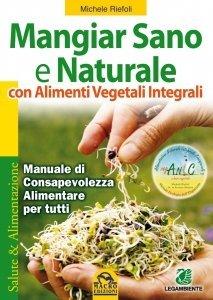 Mangiar Sano e Naturale con Alimenti Vegetali e Integrali - Ebook