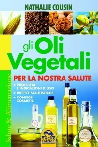 Gli Oli Vegetali per la Nostra Salute - Libro