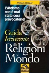 Guida Irriverente alle Religioni del Mondo - Libro