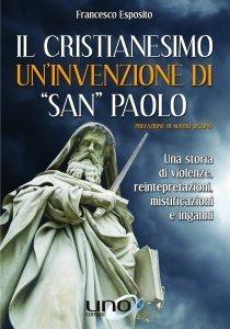 Il Cristianesimo - Un'Invenzione di