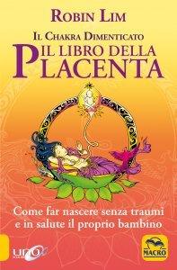 Il Libro della Placenta - Il Chakra dimenticato - Libro