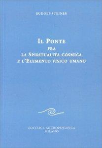 Il Ponte fra la Spiritualità cosmica e l'Elemento fisico Umano - Libro