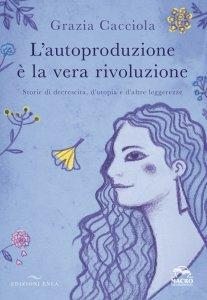 L'Autoproduzione È la Vera Rivoluzione - Libro