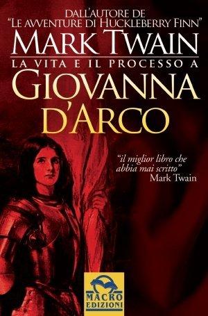 La Vita e il Processo a Giovanna D'Arco - Ebook