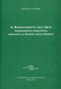 Rinnovamento dell'Arte pedagogico-didattica mediante la Scienza dello Spirito - Libro