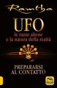 UFO le Razze Aliene e la Natura della Realtà - Libro