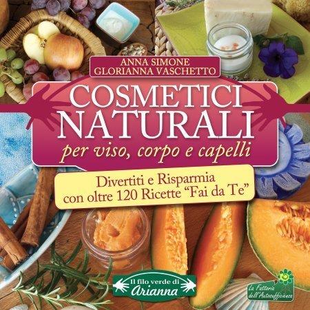 Cosmetici Naturali per Viso, Corpo e Capelli - Ebook