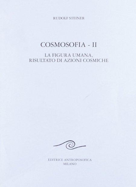 Cosmosofia II - La figura umana, risultato di azioni cosmiche - Libro