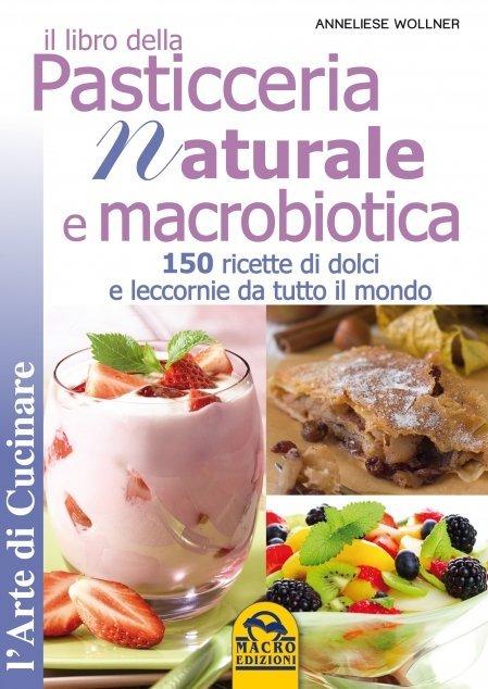 Il Libro della Pasticceria Naturale e Macrobiotica - Libro