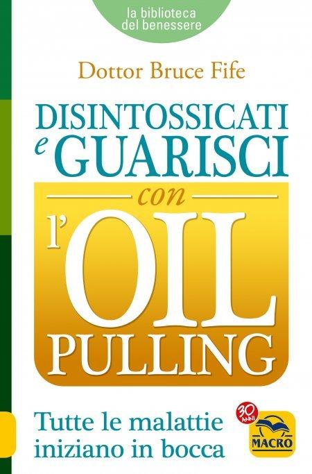 Disintossicati e Guarisci con l' Oil Pulling - Ebook