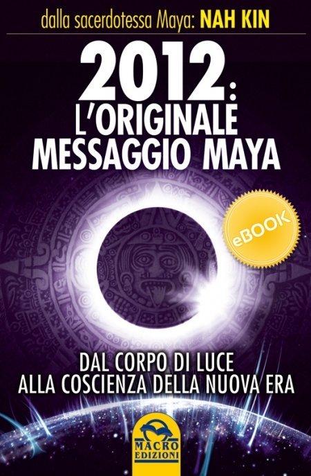 2012 L'originale Messaggio Maya - Ebook