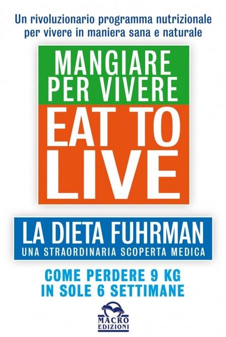 Eat to Live - Mangiare per Vivere - Libro