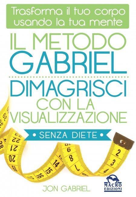 Il Metodo Gabriel - Dimagrisci con la Visualizzazione - Libro