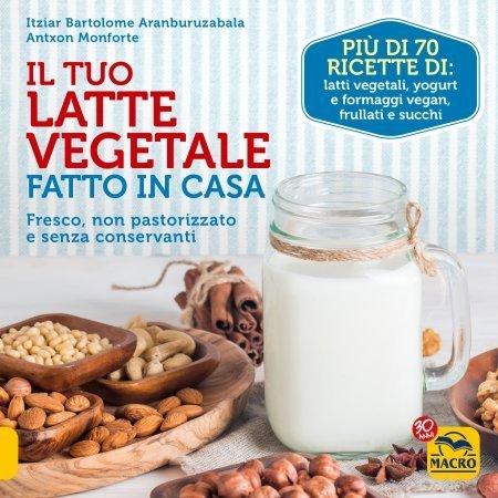 Il Tuo Latte Vegetale Fatto in Casa - Libro