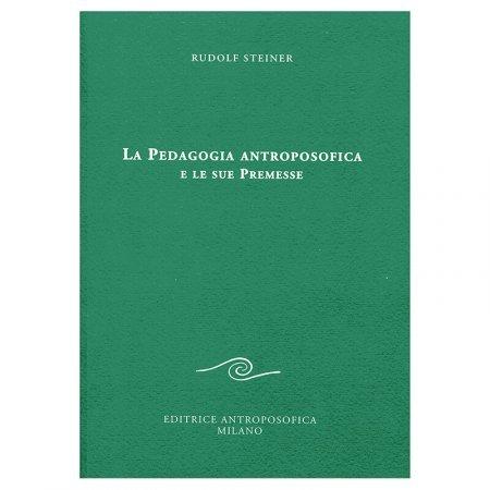 La Pedagogia antroposofica e le sue Premesse - Libro