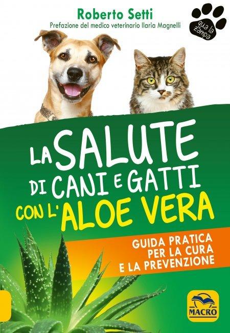 La Salute di Cani e Gatti con l'Aloe Vera - Libro