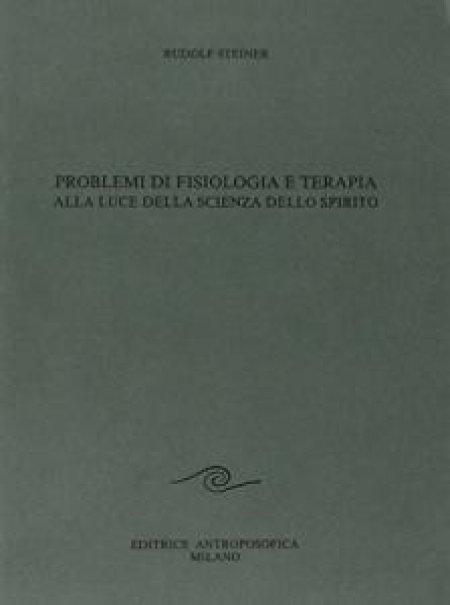 Problemi di Fisiologia e Terapia alla luce della Scienza dello Spirito - Libro