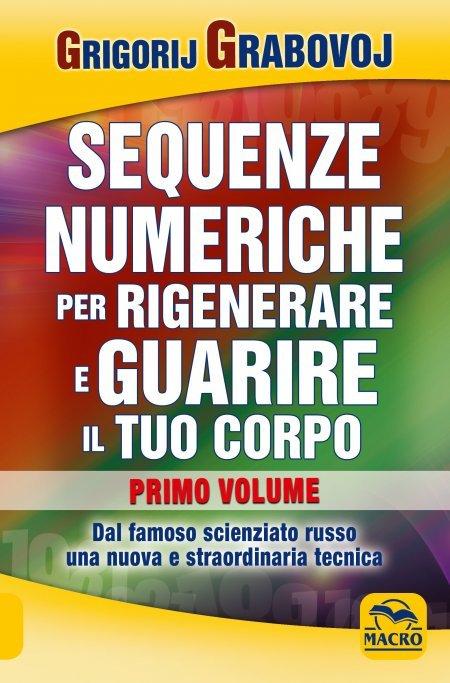 Le Sequenze Numeriche per Rigenerare e Guarire il tuo Corpo Vol.1 - Libro Vol. 1