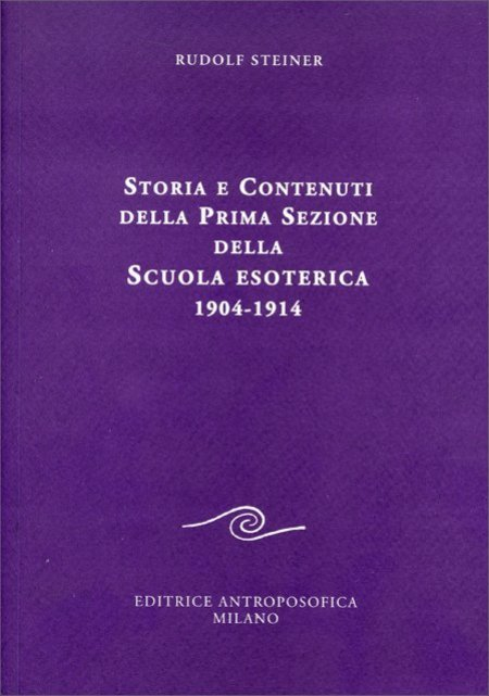 Storia e Contenuti della Prima Sezione della Scuola Esoterica 1904 - 1914 - Libro